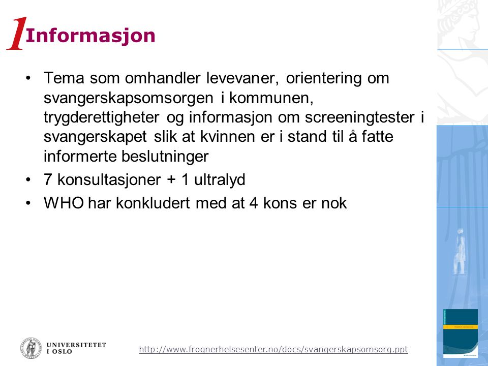 http://www.frognerhelsesenter.no/docs/svangerskapsomsorg.ppt Informasjon •Tema som omhandler levevaner, orientering om svangerskapsomsorgen i kommunen