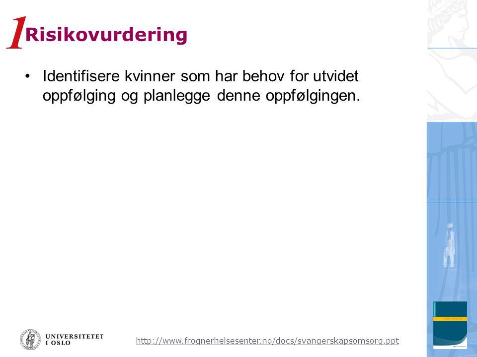 http://www.frognerhelsesenter.no/docs/svangerskapsomsorg.ppt Risikovurdering •Identifisere kvinner som har behov for utvidet oppfølging og planlegge d