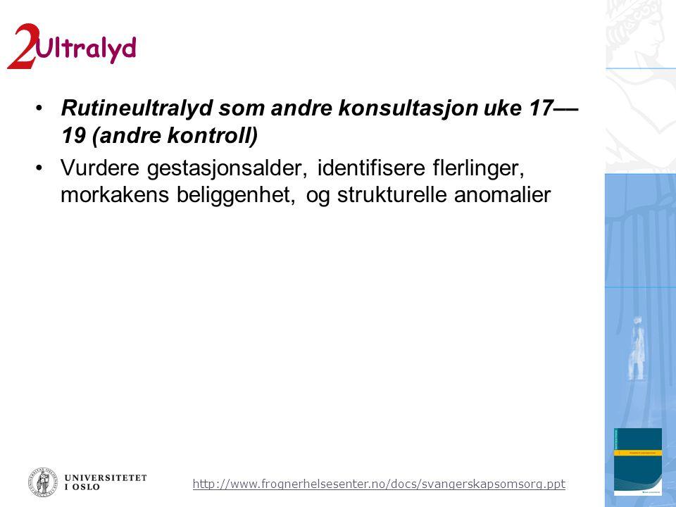 http://www.frognerhelsesenter.no/docs/svangerskapsomsorg.ppt Ultralyd •Rutineultralyd som andre konsultasjon uke 17–– 19 (andre kontroll) •Vurdere ges