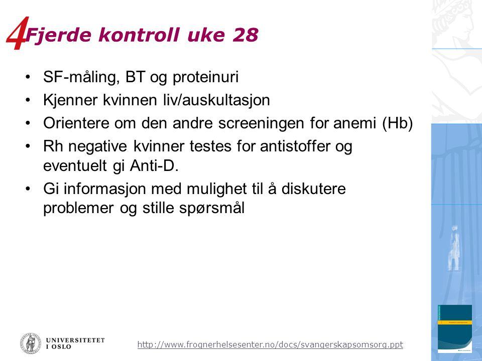 http://www.frognerhelsesenter.no/docs/svangerskapsomsorg.ppt Fjerde kontroll uke 28 •SF-måling, BT og proteinuri •Kjenner kvinnen liv/auskultasjon •Or