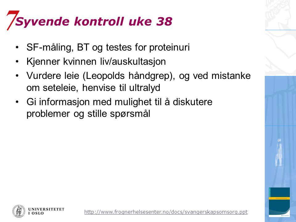 http://www.frognerhelsesenter.no/docs/svangerskapsomsorg.ppt Syvende kontroll uke 38 •SF-måling, BT og testes for proteinuri •Kjenner kvinnen liv/ausk