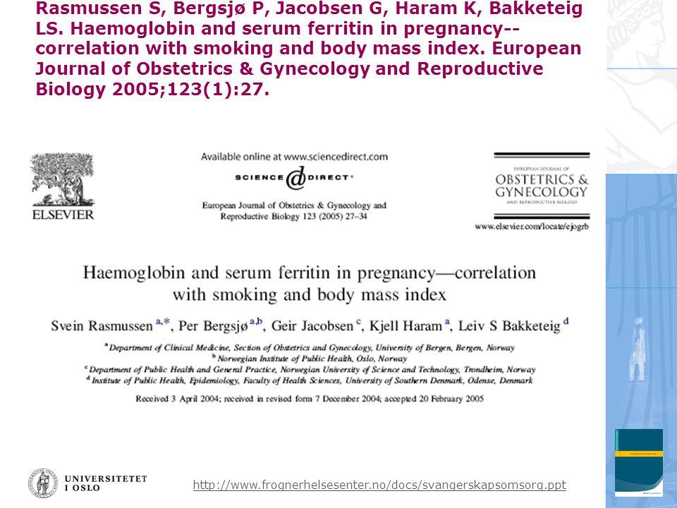 http://www.frognerhelsesenter.no/docs/svangerskapsomsorg.ppt Rasmussen S, Bergsjø P, Jacobsen G, Haram K, Bakketeig LS. Haemoglobin and serum ferritin
