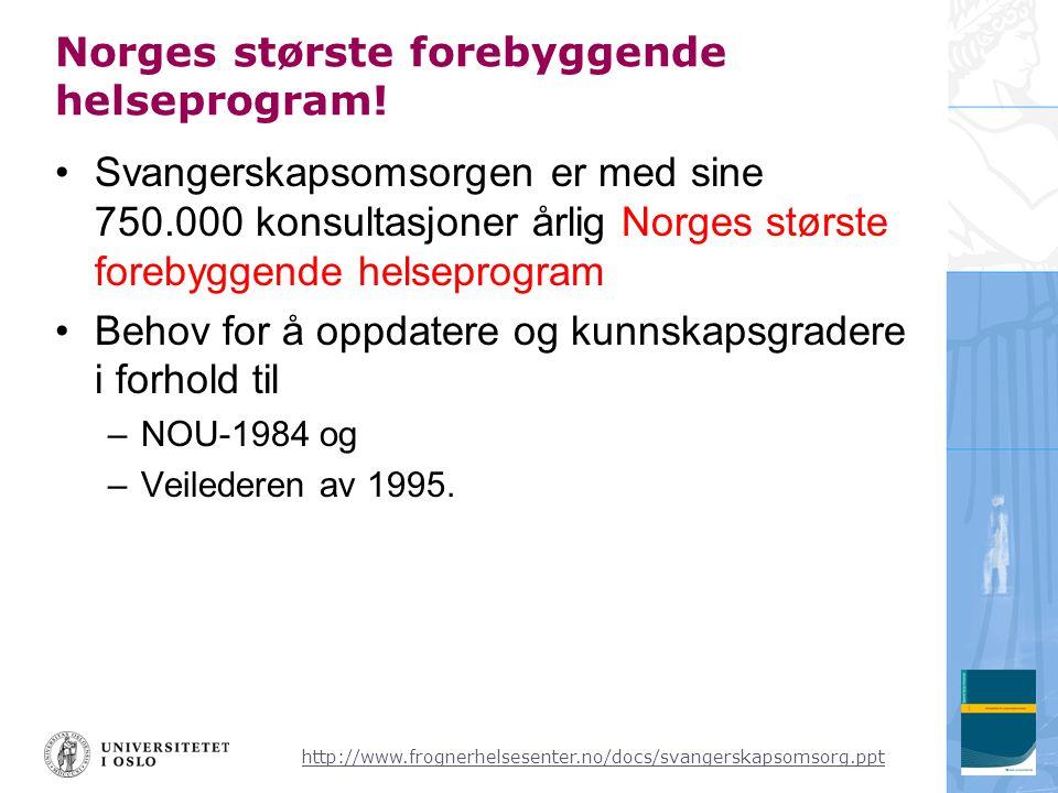 http://www.frognerhelsesenter.no/docs/svangerskapsomsorg.ppt Norges største forebyggende helseprogram! •Svangerskapsomsorgen er med sine 750.000 konsu