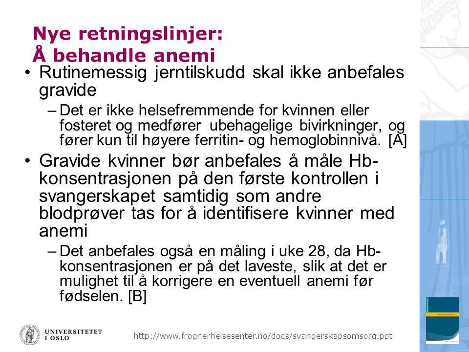 http://www.frognerhelsesenter.no/docs/svangerskapsomsorg.ppt Nye retningslinjer: Å behandle anemi •Rutinemessig jerntilskudd skal ikke anbefales gravi