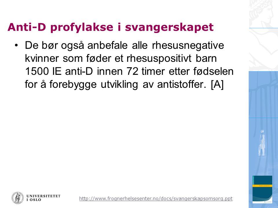 http://www.frognerhelsesenter.no/docs/svangerskapsomsorg.ppt Anti-D profylakse i svangerskapet •De bør også anbefale alle rhesusnegative kvinner som f