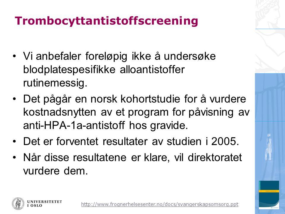 http://www.frognerhelsesenter.no/docs/svangerskapsomsorg.ppt Trombocyttantistoffscreening •Vi anbefaler foreløpig ikke å undersøke blodplatespesifikke