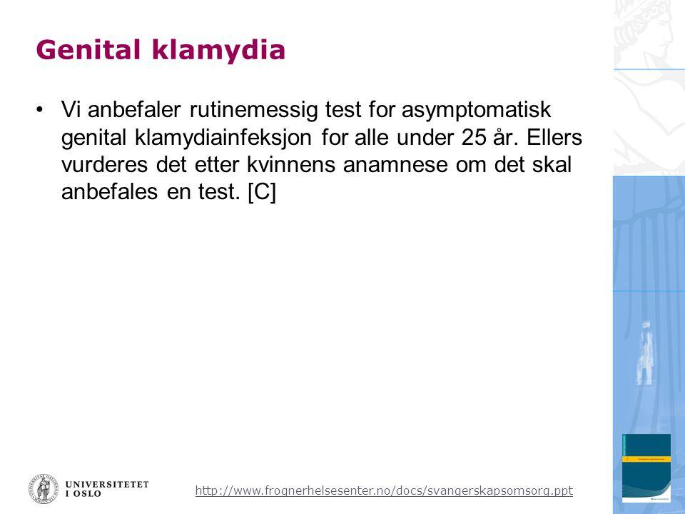 http://www.frognerhelsesenter.no/docs/svangerskapsomsorg.ppt Genital klamydia •Vi anbefaler rutinemessig test for asymptomatisk genital klamydiainfeksjon for alle under 25 år.