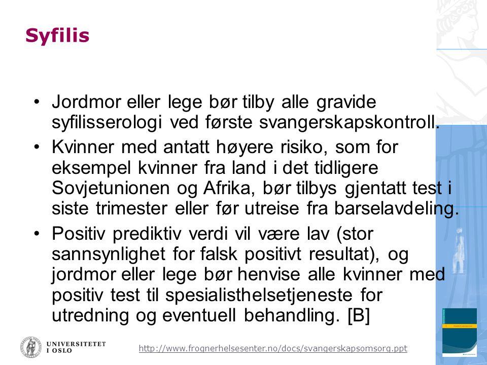 http://www.frognerhelsesenter.no/docs/svangerskapsomsorg.ppt Syfilis •Jordmor eller lege bør tilby alle gravide syfilisserologi ved første svangerskapskontroll.