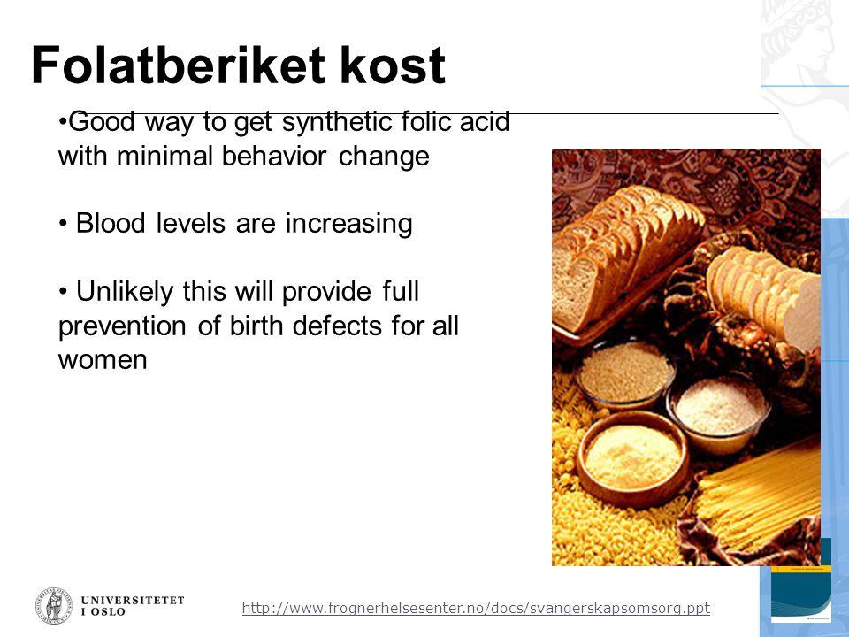 http://www.frognerhelsesenter.no/docs/svangerskapsomsorg.ppt Folatberiket kost •Good way to get synthetic folic acid with minimal behavior change • Bl