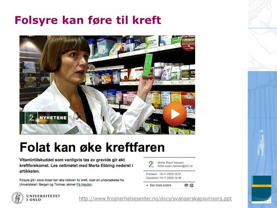 http://www.frognerhelsesenter.no/docs/svangerskapsomsorg.ppt Folsyre kan føre til kreft
