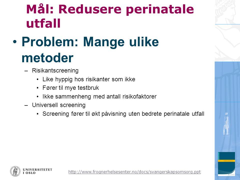 http://www.frognerhelsesenter.no/docs/svangerskapsomsorg.ppt Mål: Redusere perinatale utfall •Problem: Mange ulike metoder –Risikantscreening •Like hy