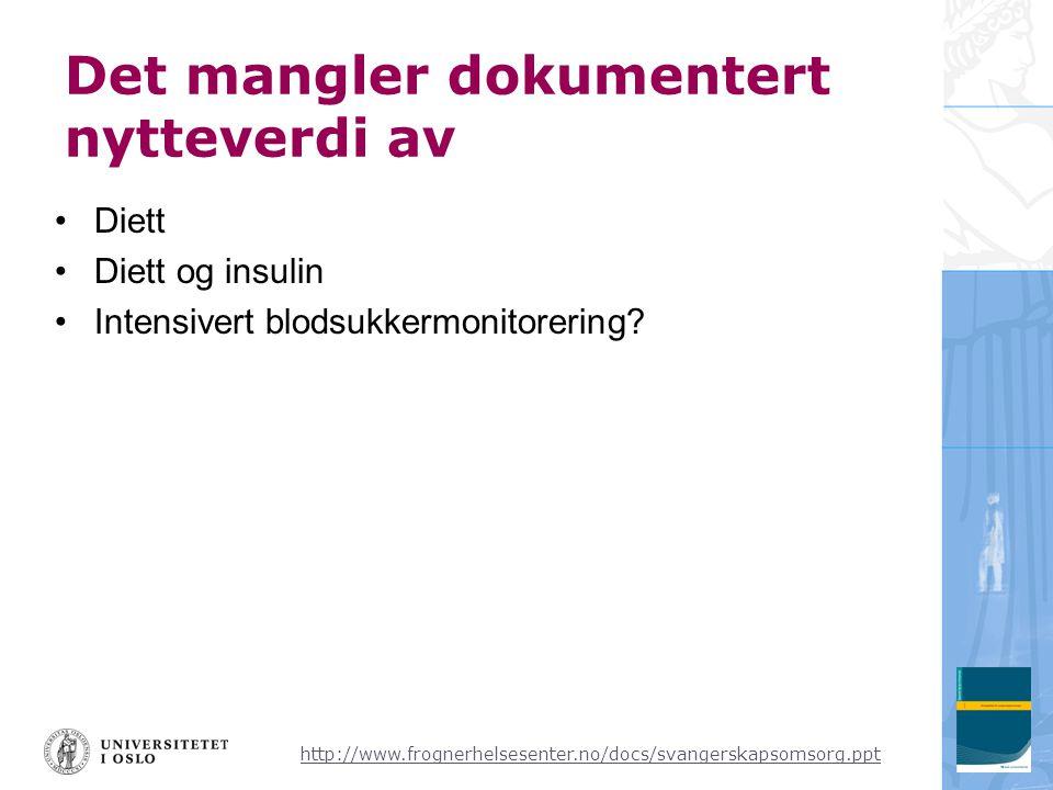 http://www.frognerhelsesenter.no/docs/svangerskapsomsorg.ppt Det mangler dokumentert nytteverdi av •Diett •Diett og insulin •Intensivert blodsukkermonitorering?