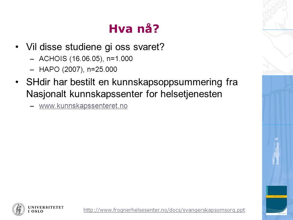 http://www.frognerhelsesenter.no/docs/svangerskapsomsorg.ppt Hva nå? •Vil disse studiene gi oss svaret? –ACHOIS (16.06.05), n=1.000 –HAPO (2007), n=25