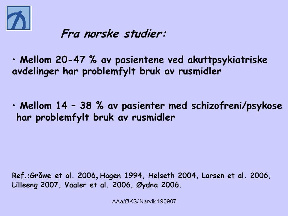 AAa/ØKS/ Narvik 190907 Fra norske studier: • Mellom 20-47 % av pasientene ved akuttpsykiatriske avdelinger har problemfylt bruk av rusmidler • Mellom