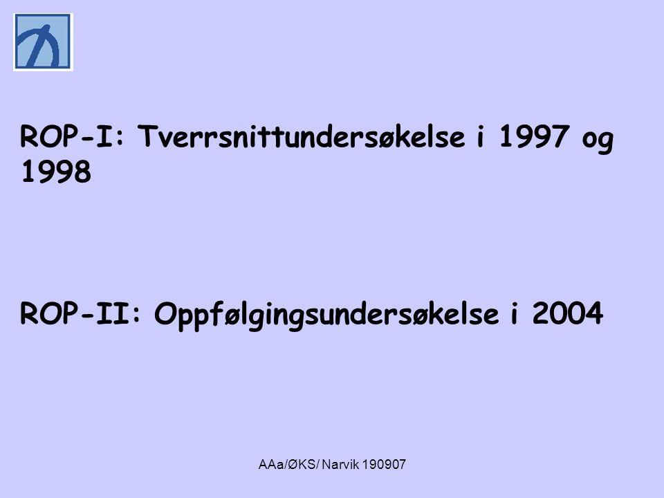 AAa/ØKS/ Narvik 190907 ROP-I: Tverrsnittundersøkelse i 1997 og 1998 ROP-II: Oppfølgingsundersøkelse i 2004