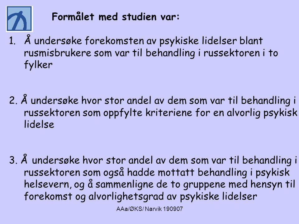 AAa/ØKS/ Narvik 190907 Formålet med studien var: 1.Å undersøke forekomsten av psykiske lidelser blant rusmisbrukere som var til behandling i russektor