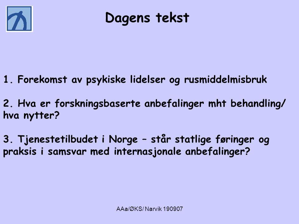 AAa/ØKS/ Narvik 190907 Dagens tekst 1. Forekomst av psykiske lidelser og rusmiddelmisbruk 2. Hva er forskningsbaserte anbefalinger mht behandling/ hva