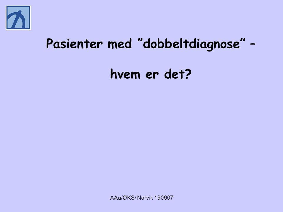 """AAa/ØKS/ Narvik 190907 Pasienter med """"dobbeltdiagnose"""" – hvem er det?"""