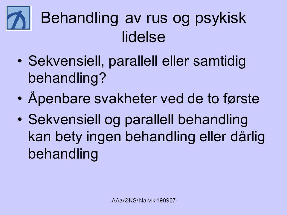 AAa/ØKS/ Narvik 190907 Behandling av rus og psykisk lidelse •Sekvensiell, parallell eller samtidig behandling? •Åpenbare svakheter ved de to første •S