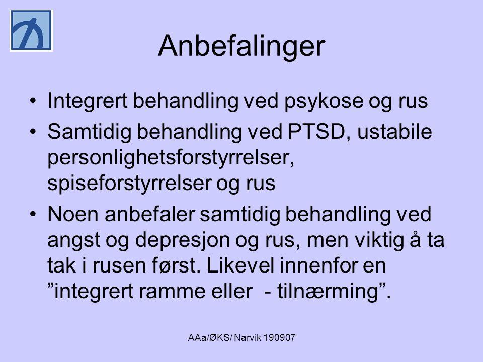 AAa/ØKS/ Narvik 190907 Anbefalinger •Integrert behandling ved psykose og rus •Samtidig behandling ved PTSD, ustabile personlighetsforstyrrelser, spise