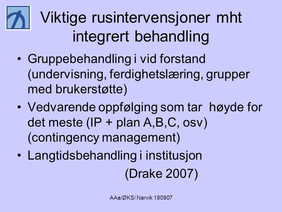 AAa/ØKS/ Narvik 190907 Viktige rusintervensjoner mht integrert behandling •Gruppebehandling i vid forstand (undervisning, ferdighetslæring, grupper me