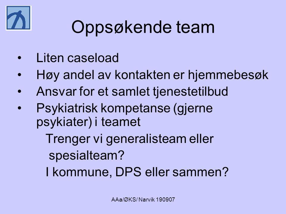 AAa/ØKS/ Narvik 190907 Oppsøkende team •Liten caseload •Høy andel av kontakten er hjemmebesøk •Ansvar for et samlet tjenestetilbud •Psykiatrisk kompet