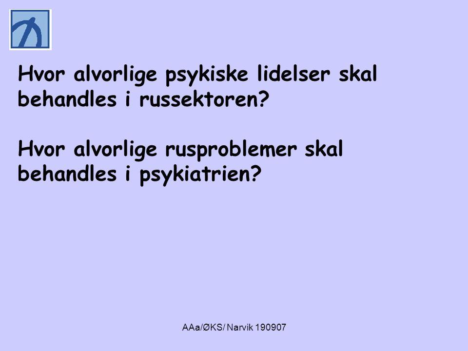 AAa/ØKS/ Narvik 190907 Hvor alvorlige psykiske lidelser skal behandles i russektoren? Hvor alvorlige rusproblemer skal behandles i psykiatrien?
