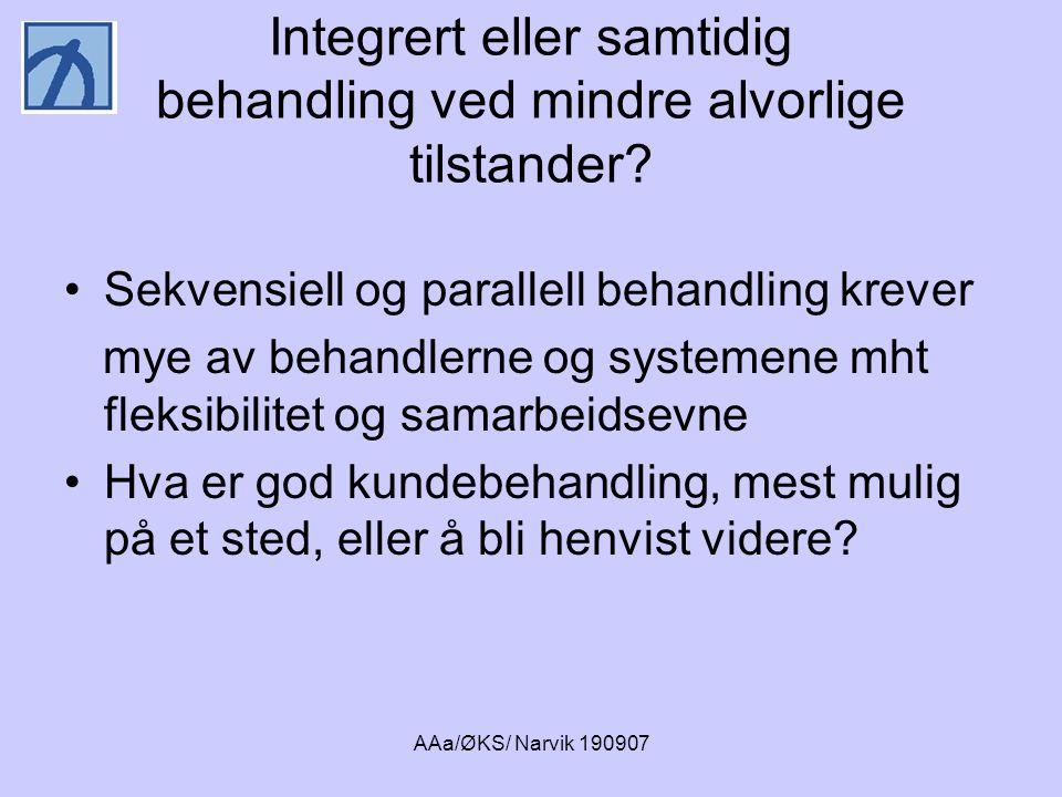 AAa/ØKS/ Narvik 190907 Integrert eller samtidig behandling ved mindre alvorlige tilstander? •Sekvensiell og parallell behandling krever mye av behandl