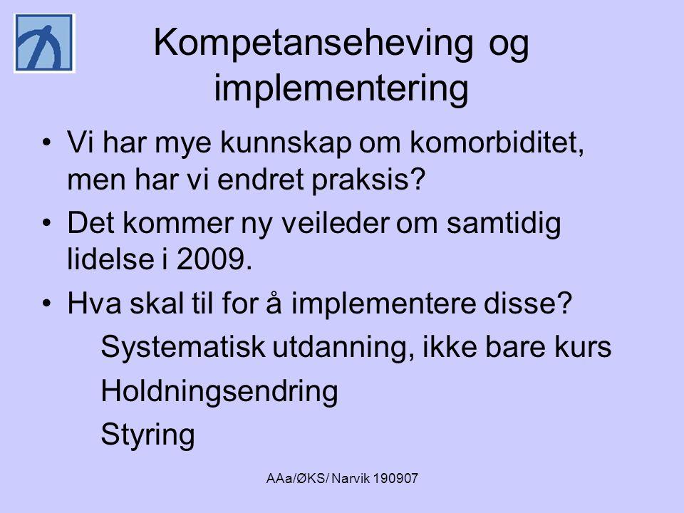 AAa/ØKS/ Narvik 190907 Kompetanseheving og implementering •Vi har mye kunnskap om komorbiditet, men har vi endret praksis? •Det kommer ny veileder om