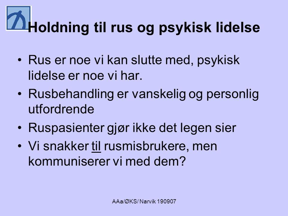 AAa/ØKS/ Narvik 190907 Holdning til rus og psykisk lidelse •Rus er noe vi kan slutte med, psykisk lidelse er noe vi har. •Rusbehandling er vanskelig o