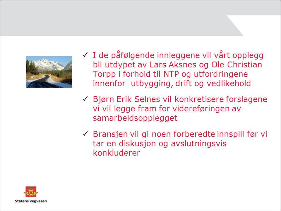  I de påfølgende innleggene vil vårt opplegg bli utdypet av Lars Aksnes og Ole Christian Torpp i forhold til NTP og utfordringene innenfor utbygging,