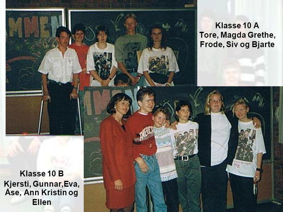 Klasse 10 A Tore, Magda Grethe, Frode, Siv og Bjarte Klasse 10 B Kjersti, Gunnar,Eva, Åse, Ann Kristin og Ellen