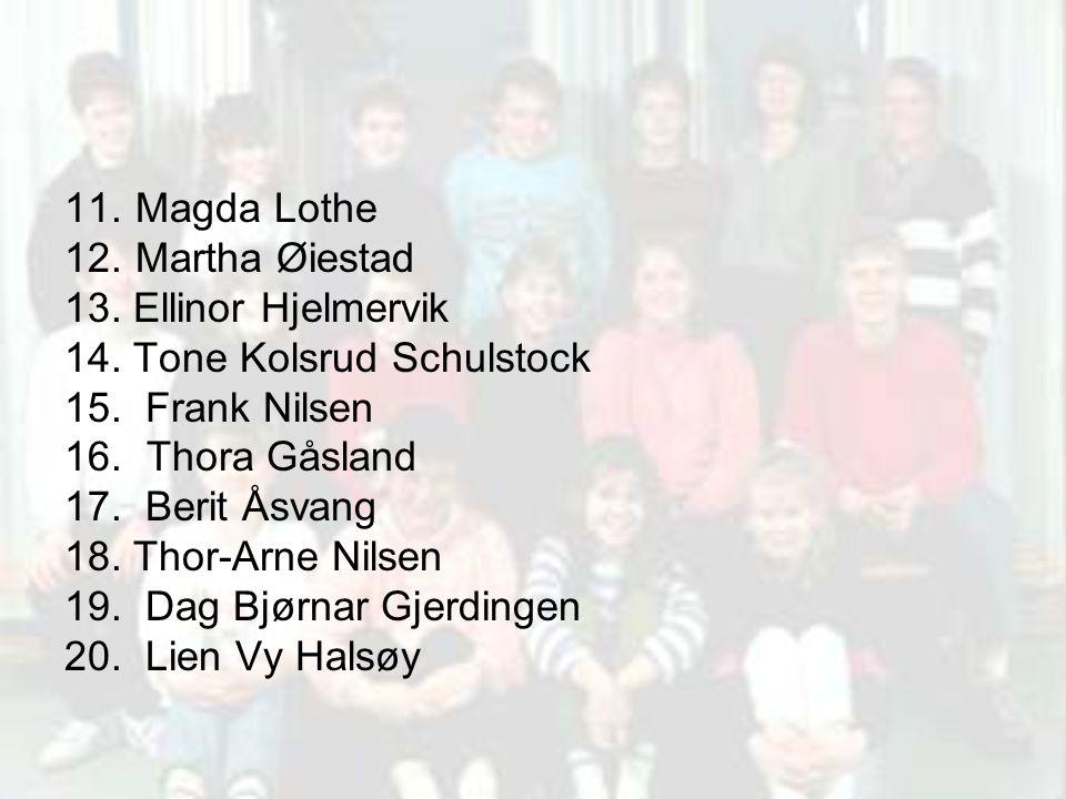 11.Magda Lothe 12.Martha Øiestad 13. Ellinor Hjelmervik 14. Tone Kolsrud Schulstock 15. Frank Nilsen 16. Thora Gåsland 17. Berit Åsvang 18. Thor-Arne