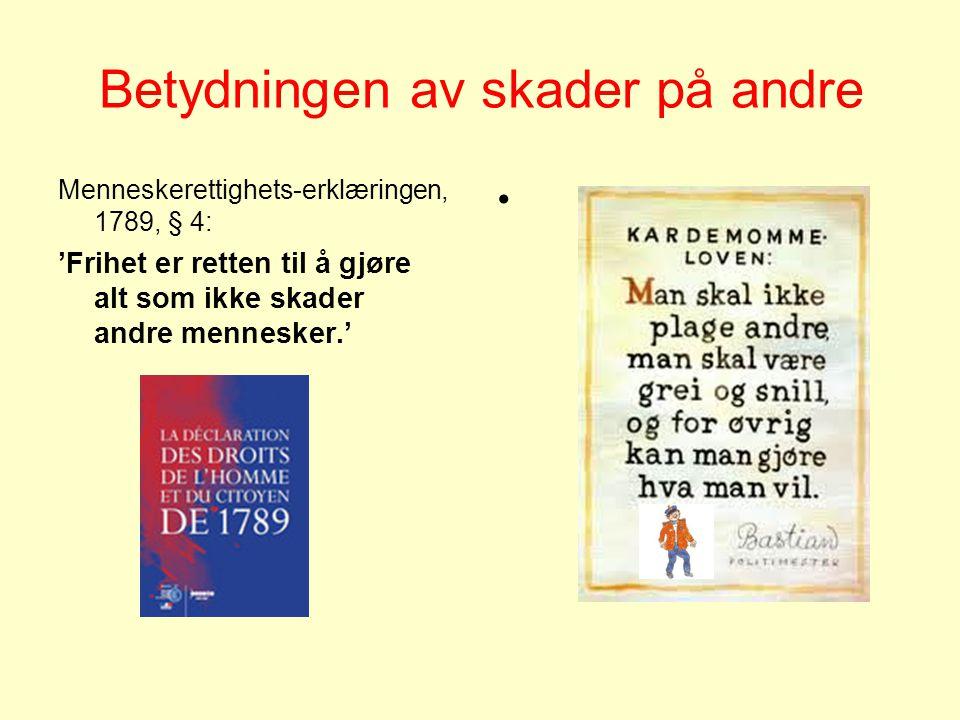 Betydningen av skader på andre Menneskerettighets-erklæringen, 1789, § 4: 'Frihet er retten til å gjøre alt som ikke skader andre mennesker.' •