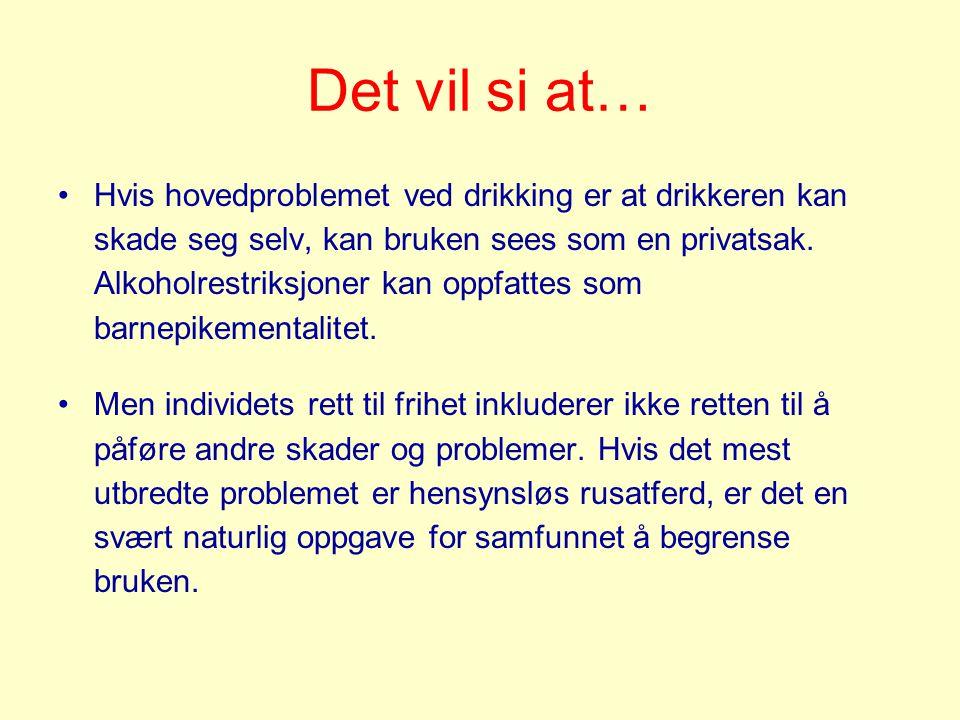Det vil si at… •Hvis hovedproblemet ved drikking er at drikkeren kan skade seg selv, kan bruken sees som en privatsak.