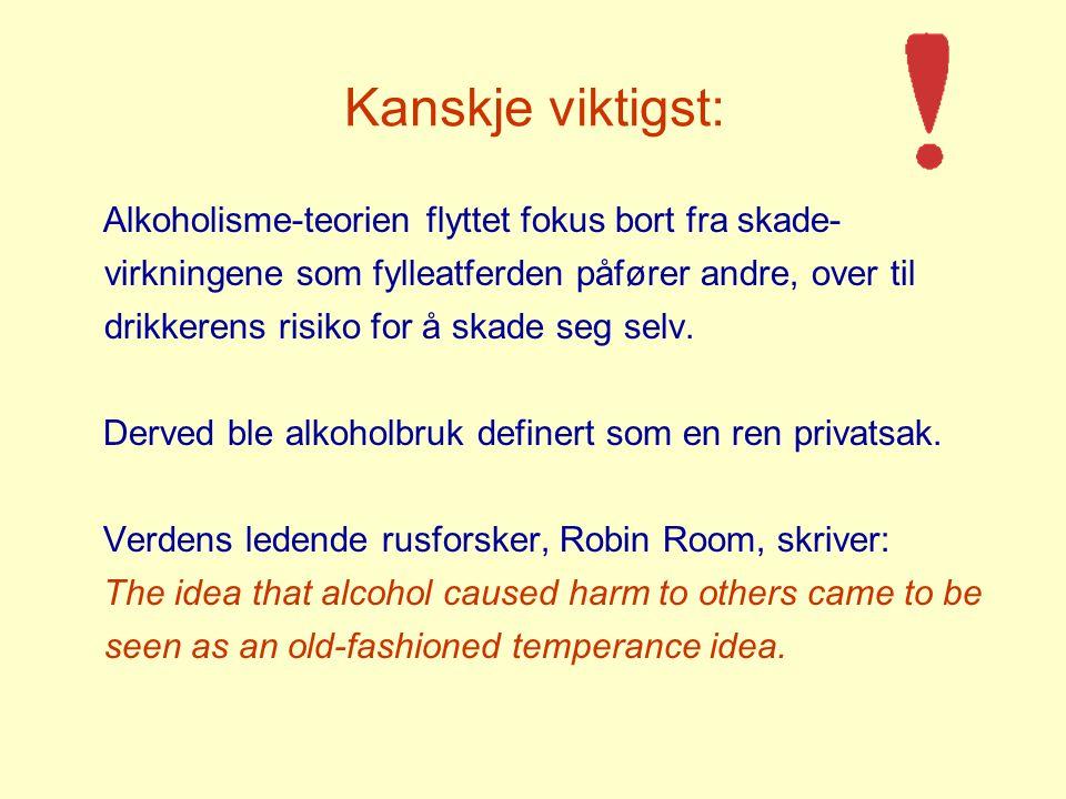 Kanskje viktigst: Alkoholisme-teorien flyttet fokus bort fra skade- virkningene som fylleatferden påfører andre, over til drikkerens risiko for å skade seg selv.