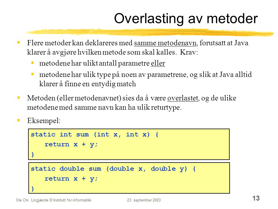 Ole Chr. Lingjærde © Institutt for informatikk23. september 2003 13 Overlasting av metoder  Flere metoder kan deklareres med samme metodenavn, foruts