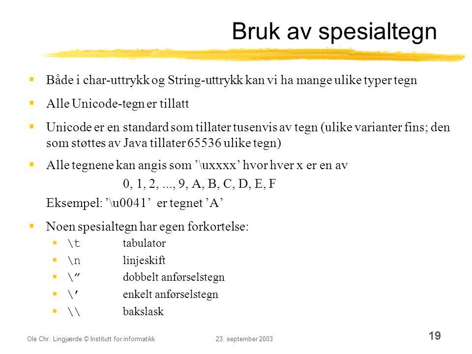 Ole Chr. Lingjærde © Institutt for informatikk23. september 2003 19 Bruk av spesialtegn  Både i char-uttrykk og String-uttrykk kan vi ha mange ulike