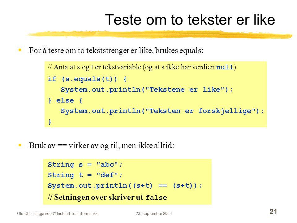 Ole Chr. Lingjærde © Institutt for informatikk23. september 2003 21 Teste om to tekster er like  For å teste om to tekststrenger er like, brukes equa