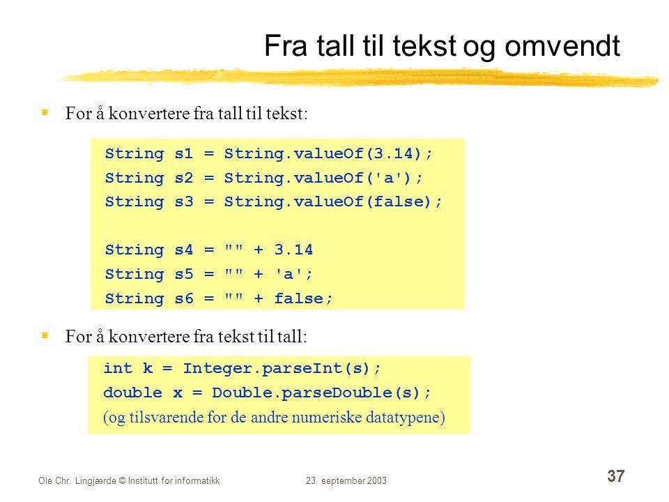 Ole Chr. Lingjærde © Institutt for informatikk23. september 2003 37 Fra tall til tekst og omvendt  For å konvertere fra tall til tekst:  For å konve
