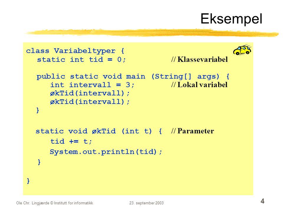 Ole Chr. Lingjærde © Institutt for informatikk23. september 2003 4 Eksempel class Variabeltyper { static int tid = 0; // Klassevariabel public static