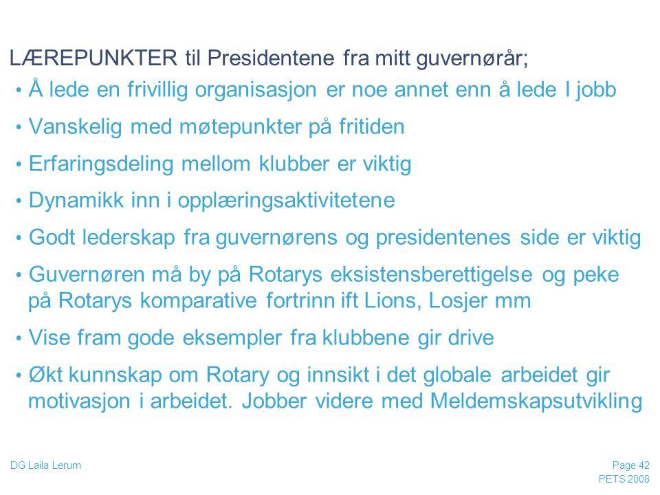 PETS 2008 Page 42 DG Laila Lerum LÆREPUNKTER til Presidentene fra mitt guvernørår; • Å lede en frivillig organisasjon er noe annet enn å lede I jobb •