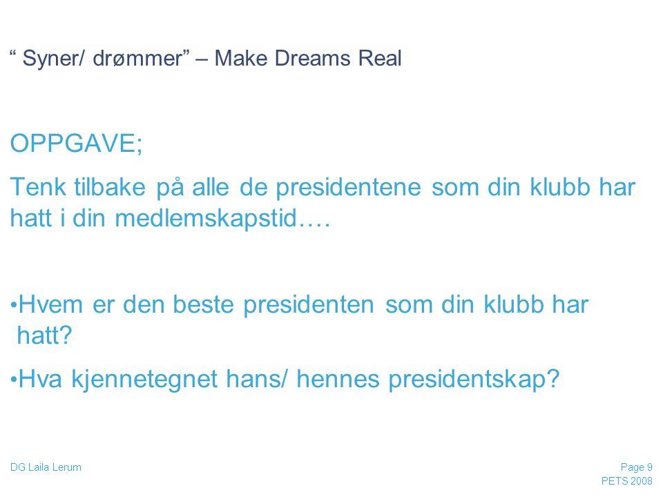 """PETS 2008 Page 9 DG Laila Lerum """" Syner/ drømmer"""" – Make Dreams Real OPPGAVE; Tenk tilbake på alle de presidentene som din klubb har hatt i din medlem"""