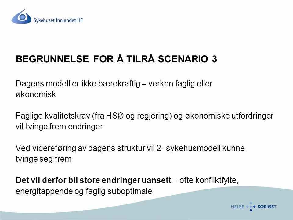 BEGRUNNELSE FOR Å TILRÅ SCENARIO 3 Dagens modell er ikke bærekraftig – verken faglig eller økonomisk Faglige kvalitetskrav (fra HSØ og regjering) og ø