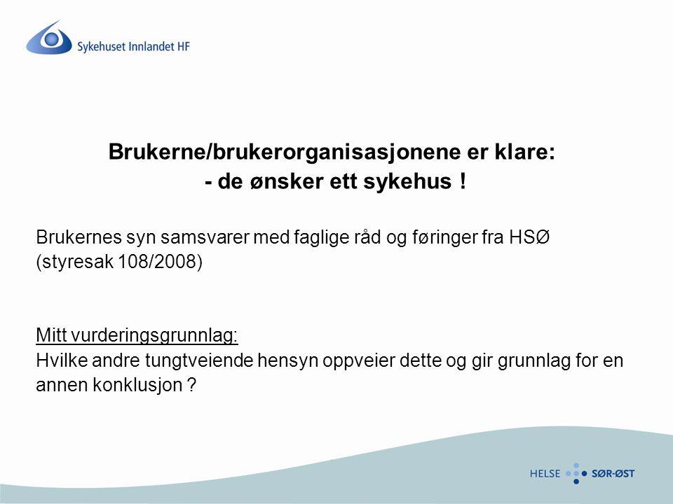Brukerne/brukerorganisasjonene er klare: - de ønsker ett sykehus ! Brukernes syn samsvarer med faglige råd og føringer fra HSØ (styresak 108/2008) Mit
