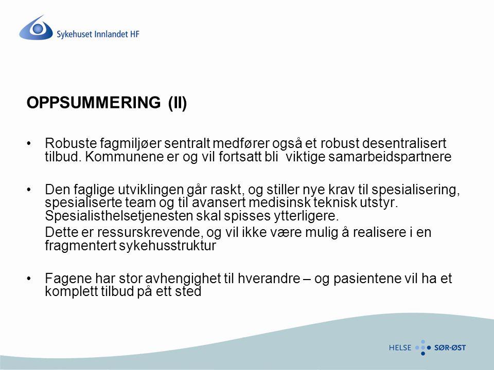 OPPSUMMERING (II) •Robuste fagmiljøer sentralt medfører også et robust desentralisert tilbud. Kommunene er og vil fortsatt bli viktige samarbeidspartn