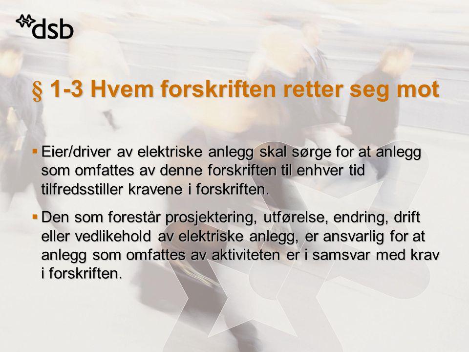 § 1-3 Hvem forskriften retter seg mot  Eier/driver av elektriske anlegg skal sørge for at anlegg som omfattes av denne forskriften til enhver tid til