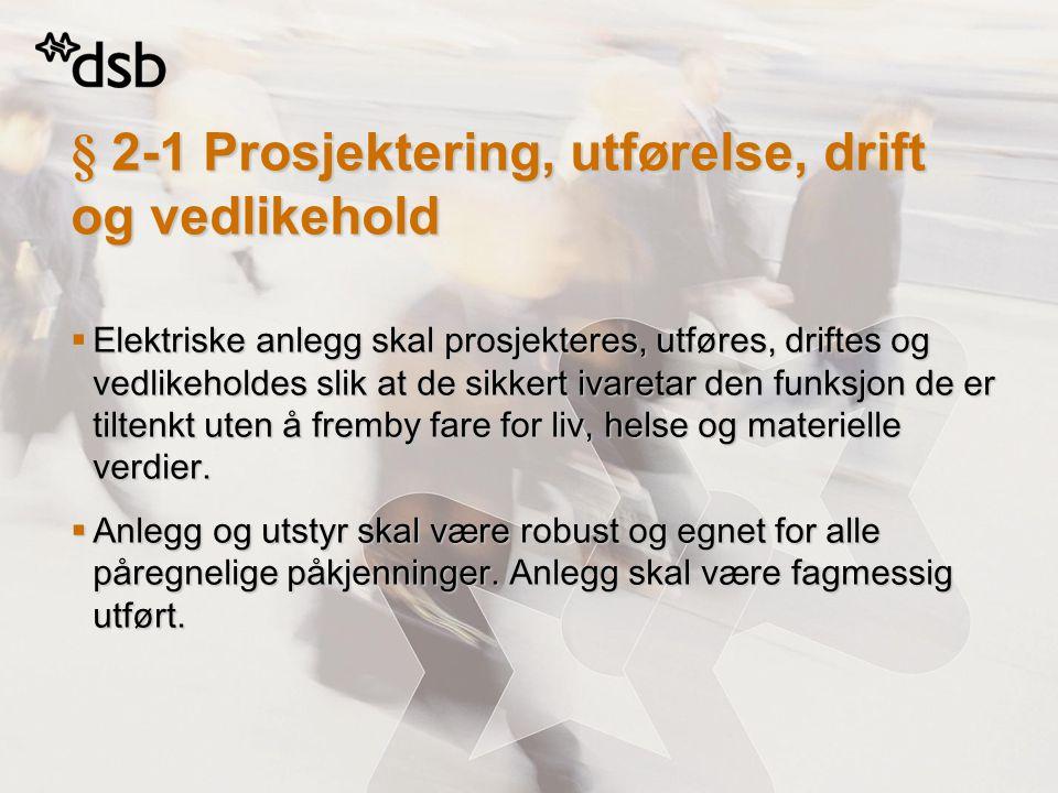§ 2-1 Prosjektering, utførelse, drift og vedlikehold  Elektriske anlegg skal prosjekteres, utføres, driftes og vedlikeholdes slik at de sikkert ivare