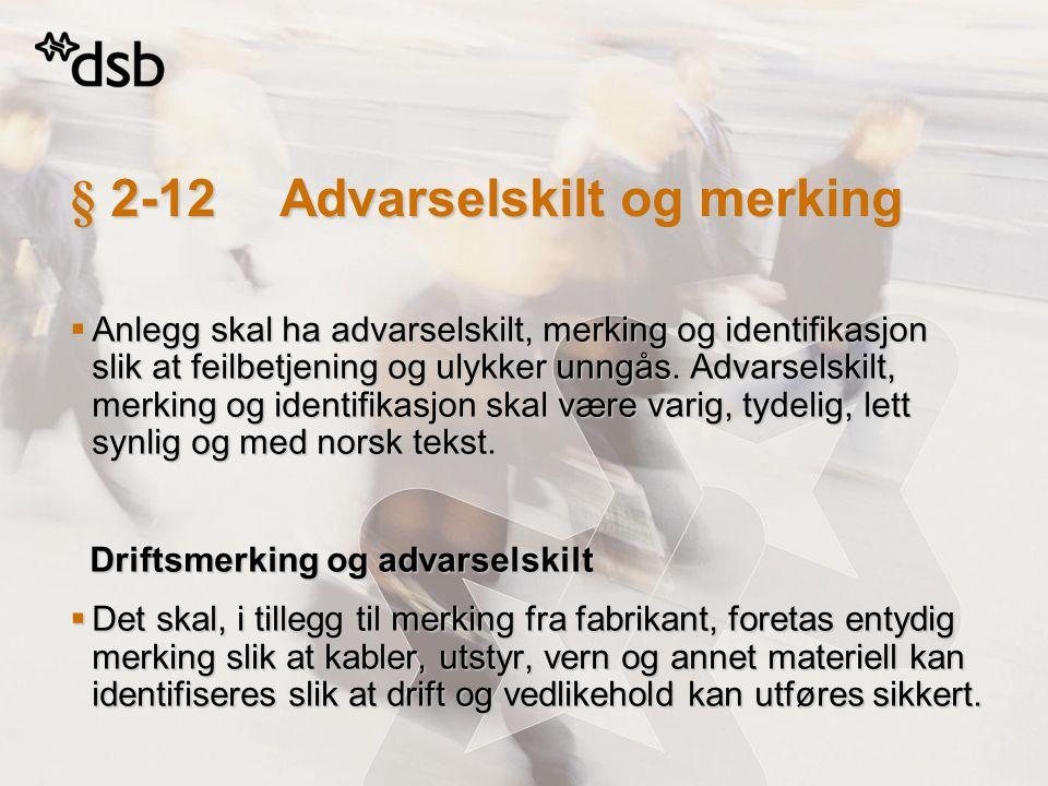§ 2-12Advarselskilt og merking  Anlegg skal ha advarselskilt, merking og identifikasjon slik at feilbetjening og ulykker unngås. Advarselskilt, merki