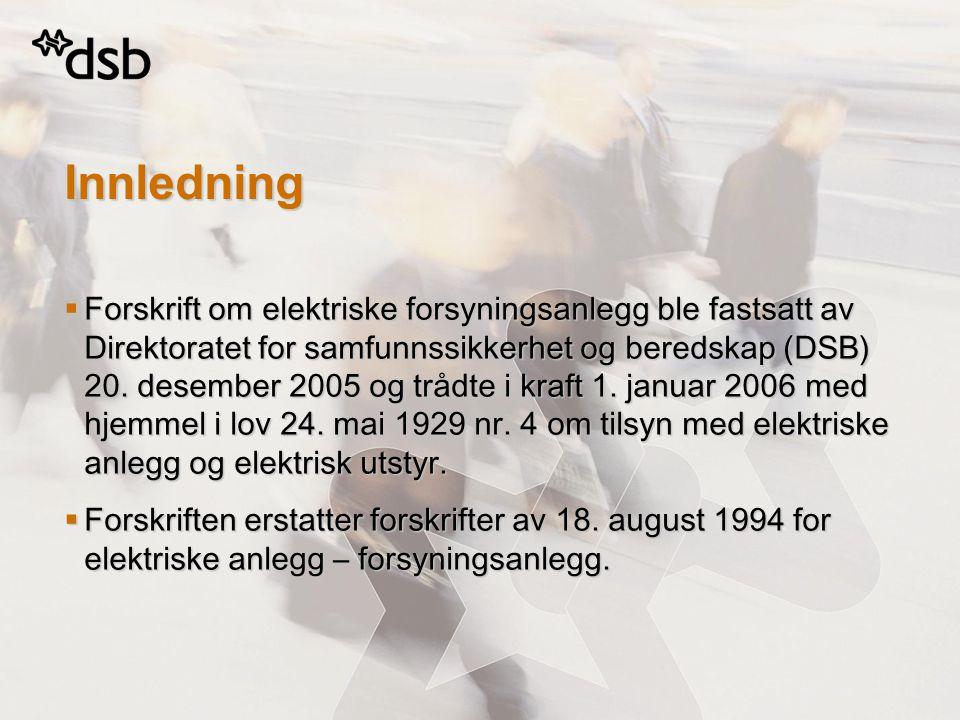 Innledning  Forskrift om elektriske forsyningsanlegg ble fastsatt av Direktoratet for samfunnssikkerhet og beredskap (DSB) 20. desember 2005 og trådt